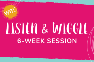 Listen & Wiggle (6-week session)