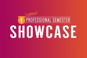 Summer Professional Semester Showcase