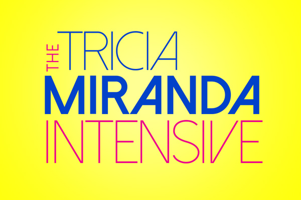 THE TRICIA MIRANDA INTENSIVE